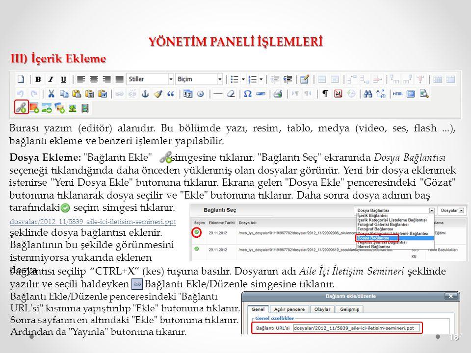 YÖNETİM PANELİ İŞLEMLERİ III) İçerik Ekleme Burası yazım (editör) alanıdır. Bu bölümde yazı, resim, tablo, medya (video, ses, flash...), bağlantı ekle