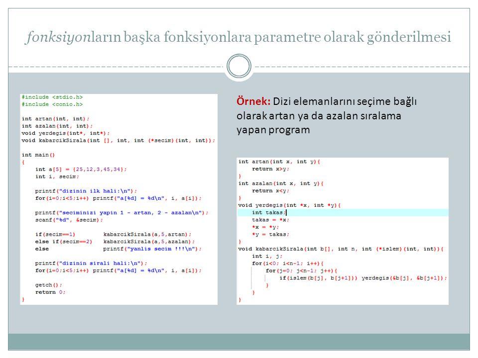 fonksiyonların başka fonksiyonlara parametre olarak gönderilmesi Örnek: Dizi elemanlarını seçime bağlı olarak artan ya da azalan sıralama yapan program