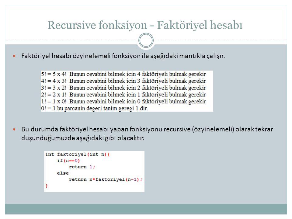 Recursive fonksiyon - Faktöriyel hesabı Faktöriyel hesabı özyinelemeli fonksiyon ile aşağıdaki mantıkla çalışır.