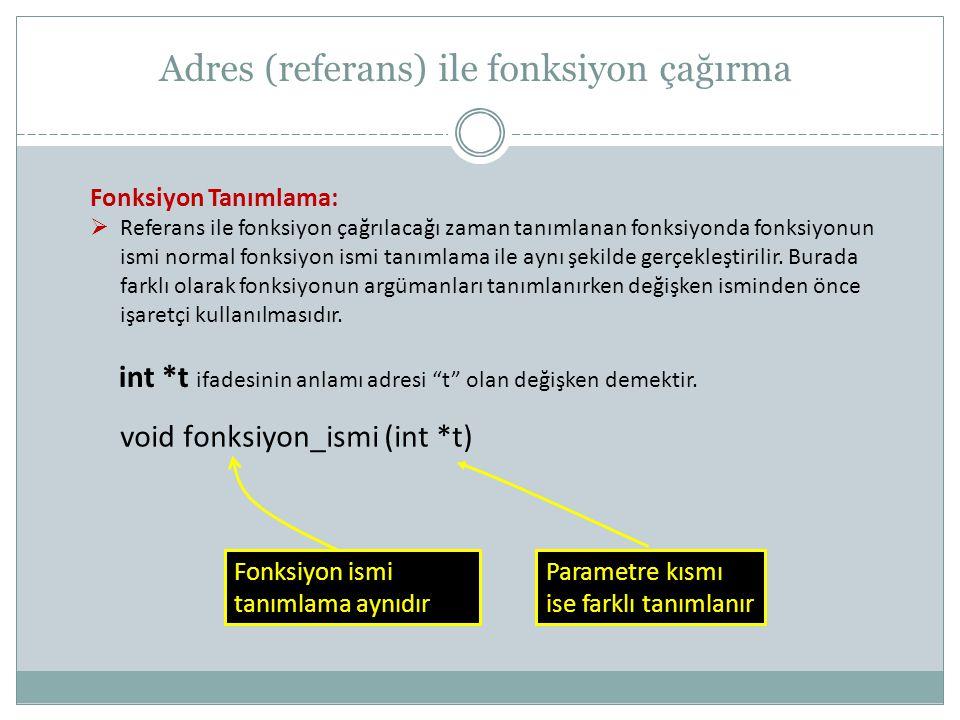 Fonksiyon Çağırma:  Fonksiyon_ismi() fonksiyonundaki argümanlarda int *t tanımlaması kullanılmaktadır.
