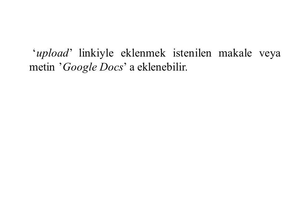 'upload' linkiyle eklenmek istenilen makale veya metin 'Google Docs' a eklenebilir.