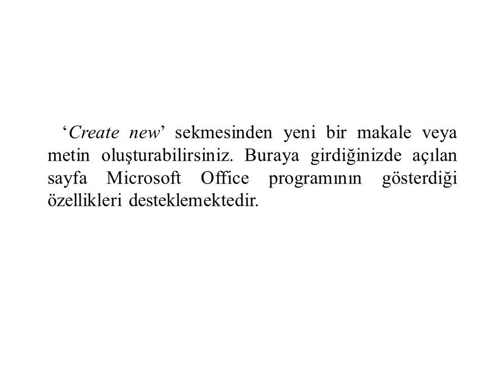 'Create new' sekmesinden yeni bir makale veya metin oluşturabilirsiniz. Buraya girdiğinizde açılan sayfa Microsoft Office programının gösterdiği özell