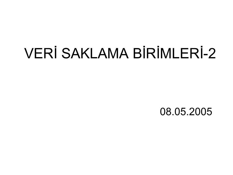 VERİ SAKLAMA BİRİMLERİ-2 08.05.2005
