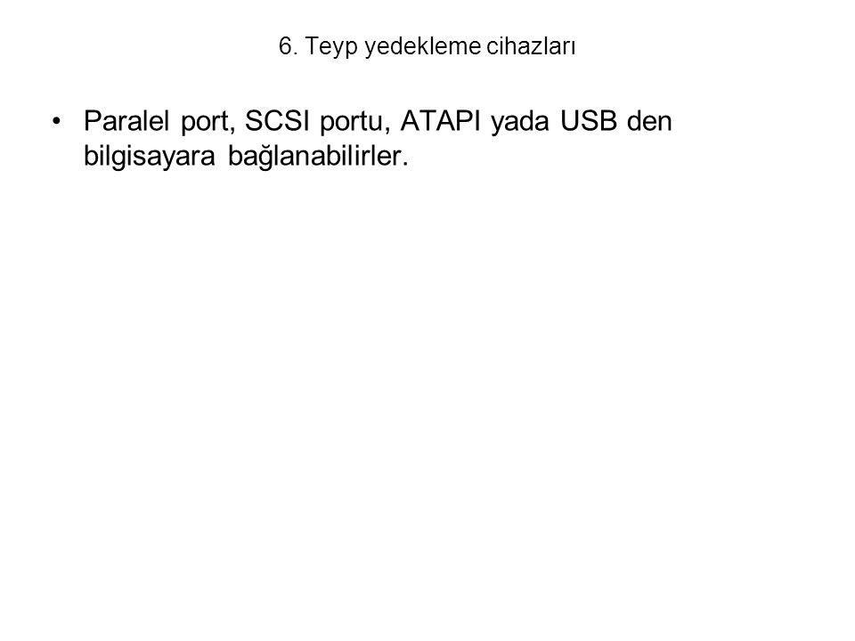 6. Teyp yedekleme cihazları Paralel port, SCSI portu, ATAPI yada USB den bilgisayara bağlanabilirler.