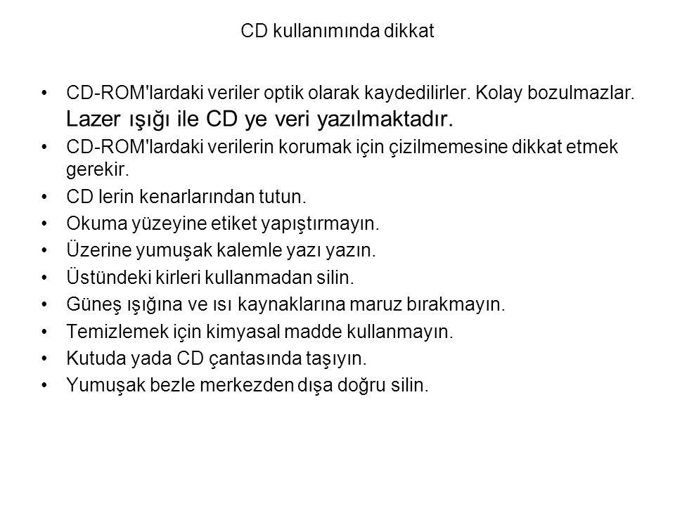 CD kullanımında dikkat CD-ROM'lardaki veriler optik olarak kaydedilirler. Kolay bozulmazlar. Lazer ışığı ile CD ye veri yazılmaktadır. CD-ROM'lardaki