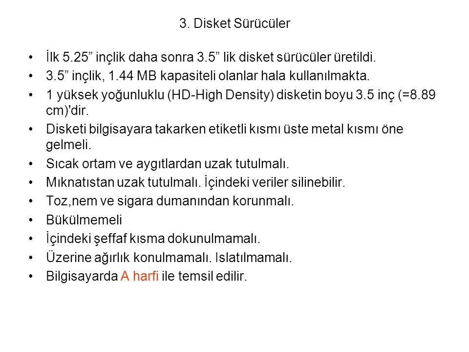 """3. Disket Sürücüler İlk 5.25"""" inçlik daha sonra 3.5"""" lik disket sürücüler üretildi. 3.5"""" inçlik, 1.44 MB kapasiteli olanlar hala kullanılmakta. 1 yüks"""