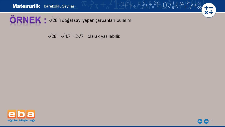 13 'i doğal sayı yapan çarpanları bulalım. olarak yazılabilir. Kareköklü Sayılar