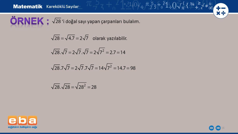 16 'i doğal sayı yapan çarpanları bulalım. olarak yazılabilir. Kareköklü Sayılar