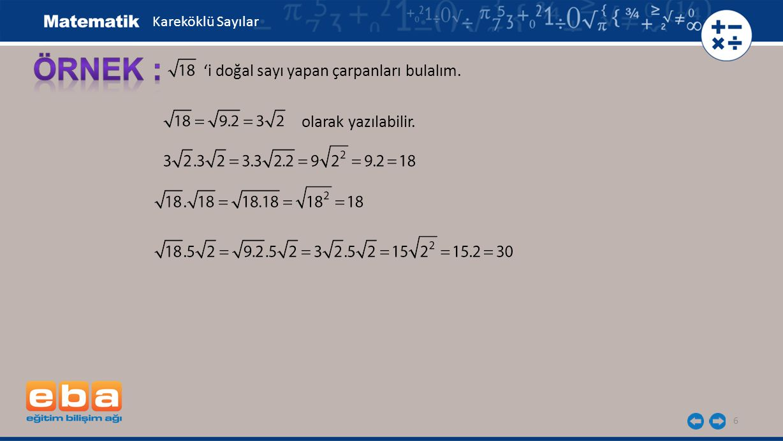 6 'i doğal sayı yapan çarpanları bulalım. olarak yazılabilir. Kareköklü Sayılar