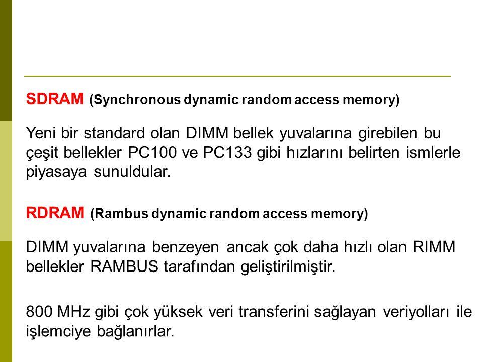 SDRAM (Synchronous dynamic random access memory) Yeni bir standard olan DIMM bellek yuvalarına girebilen bu çeşit bellekler PC100 ve PC133 gibi hızlarını belirten ismlerle piyasaya sunuldular.