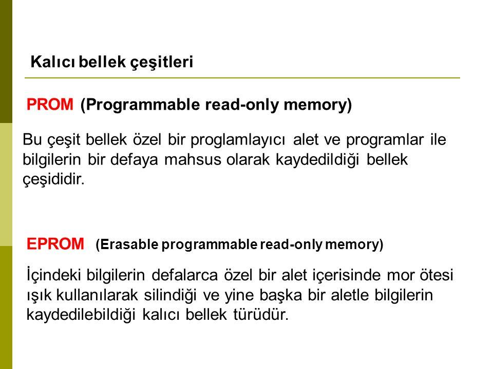 Kalıcı bellek çeşitleri PROM (Programmable read-only memory) Bu çeşit bellek özel bir proglamlayıcı alet ve programlar ile bilgilerin bir defaya mahsus olarak kaydedildiği bellek çeşididir.