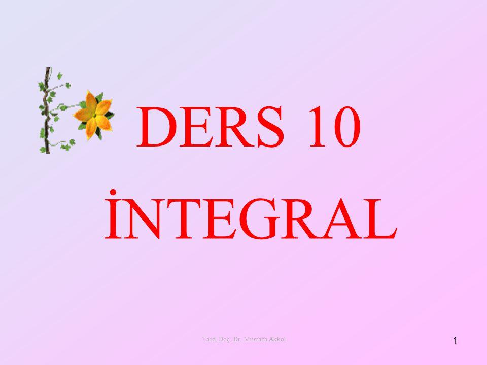 1 Yard. Doç. Dr. Mustafa Akkol DERS 10 İNTEGRAL
