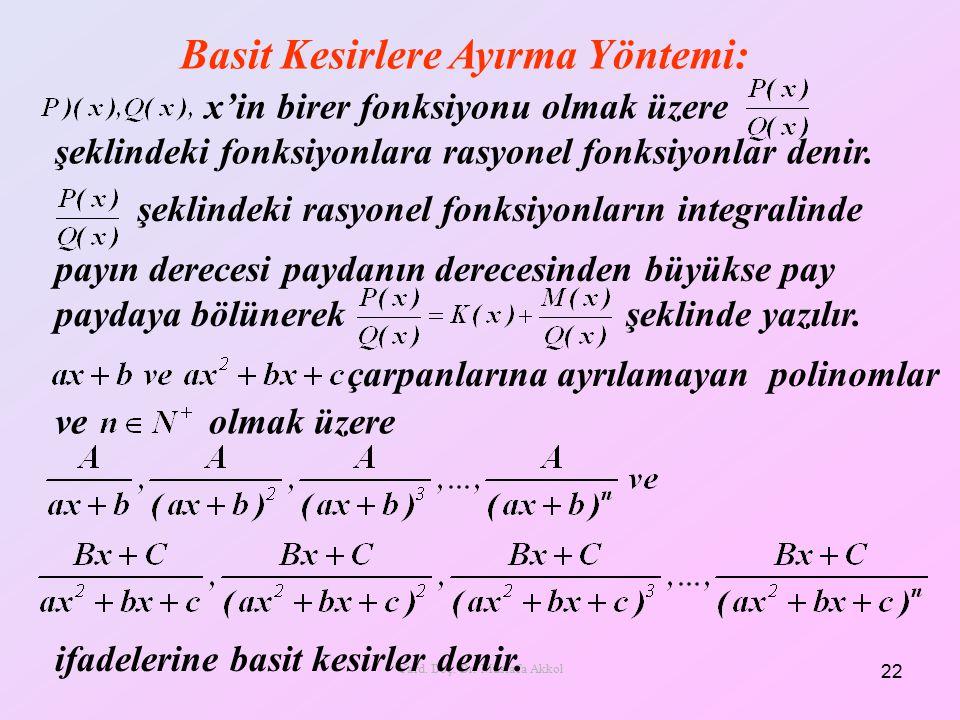 Basit Kesirlere Ayırma Yöntemi: 22 Yard. Doç. Dr. Mustafa Akkol şeklindeki fonksiyonlara rasyonel fonksiyonlar denir. x'in birer fonksiyonu olmak üzer