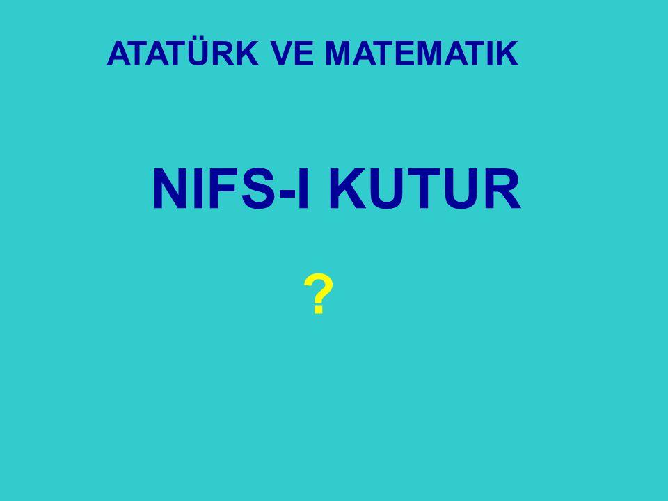 NIFS-I KUTUR ATATÜRK VE MATEMATIK ?