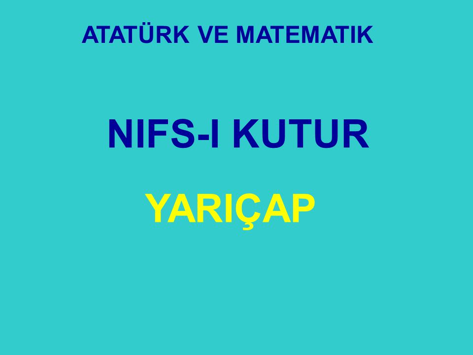 NIFS-I KUTUR ATATÜRK VE MATEMATIK YARIÇAP