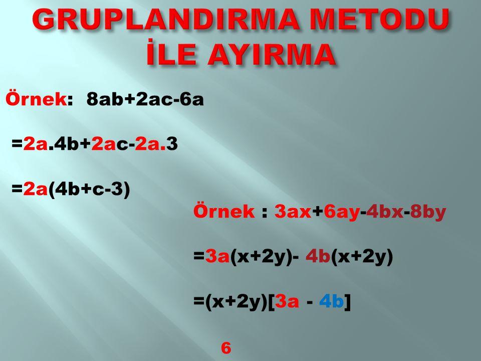 Örnek : 15xy-5xzy-10ytx = 3.5.x.y-5.x.z.y-2.5.y.t.x = 5.x.y.(3-z-2t) Örnek : 90.199+45.302 = 2.45.199+45.302 =45(2.199+302) 5