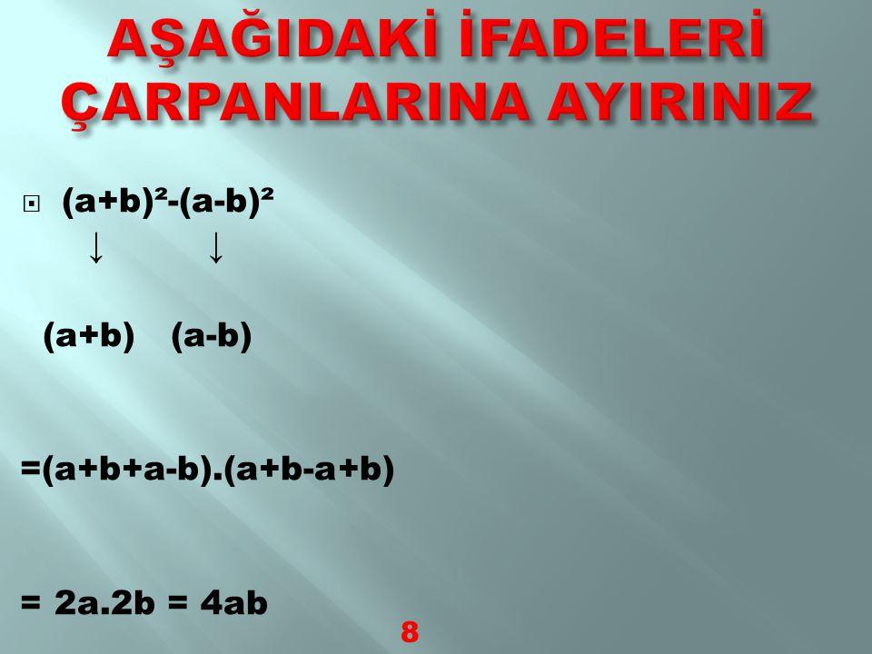 a²-b²=(a-b).(a+b) Örnek: 4a²-25 4a²-25=(2a+5).(2a-5) ↓ ↓ 2a 5 2a ve 5 kökler iki kare farkı formülünden 2a+5,2a-5 elde edildi 7