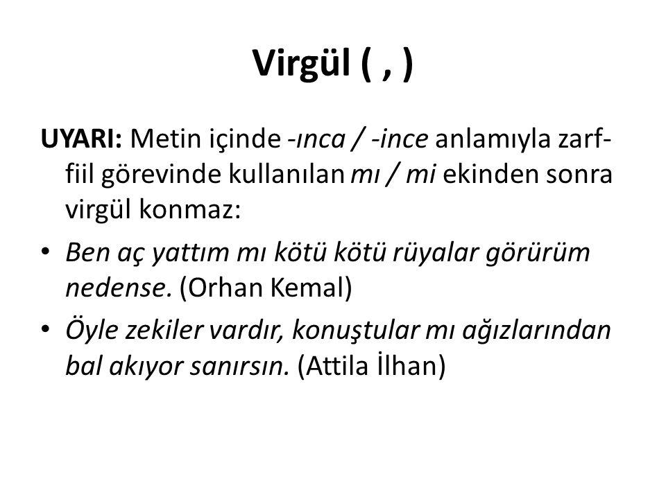 Virgül (, ) UYARI: Metin içinde -ınca / -ince anlamıyla zarf- fiil görevinde kullanılan mı / mi ekinden sonra virgül konmaz: Ben aç yattım mı kötü köt