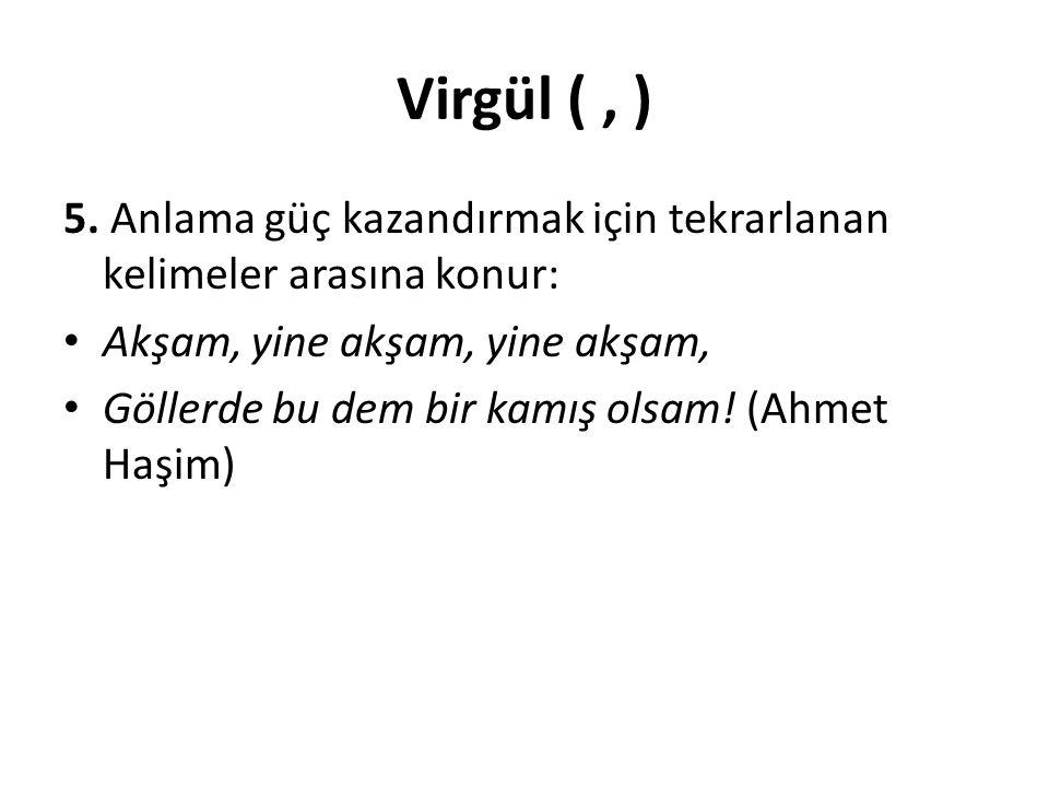 Virgül (, ) UYARI: Metin içinde ve, veya, yahut, ya...