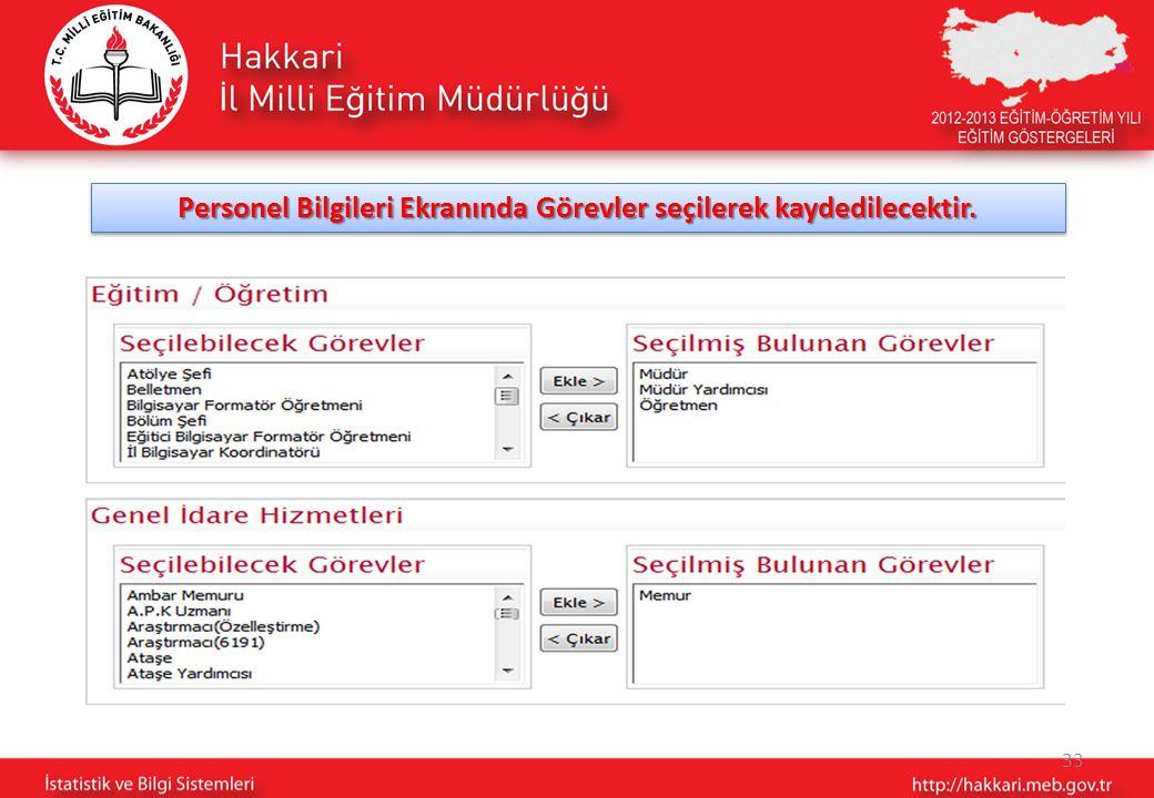 33 Personel Bilgileri Ekranında Görevler seçilerek kaydedilecektir.