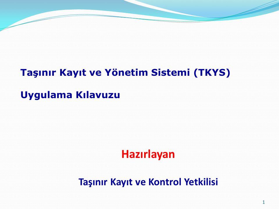 Hazırlayan Taşınır Kayıt ve Kontrol Yetkilisi 1 Taşınır Kayıt ve Yönetim Sistemi (TKYS) Uygulama Kılavuzu