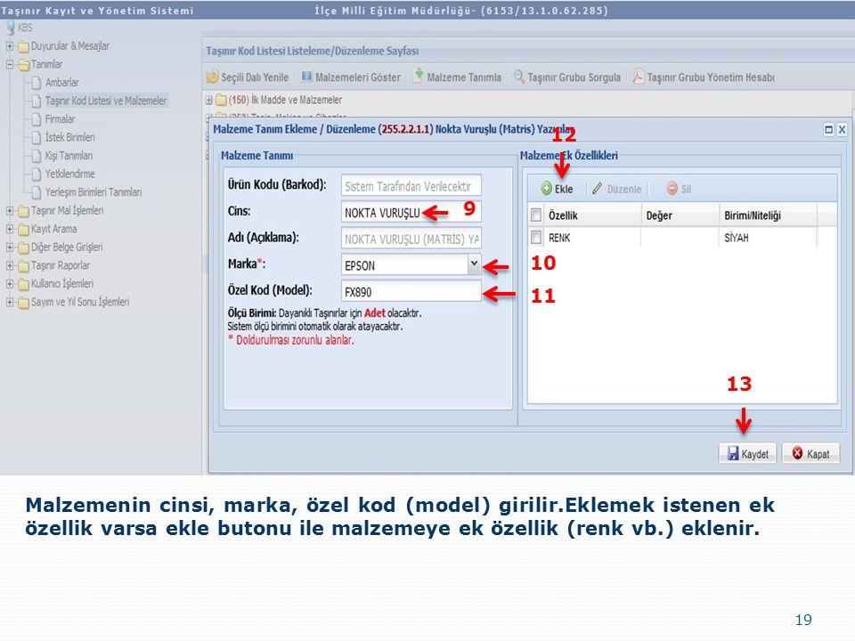 19 Malzemenin cinsi, marka, özel kod (model) girilir.Eklemek istenen ek özellik varsa ekle butonu ile malzemeye ek özellik (renk vb.) eklenir. 9 10 11