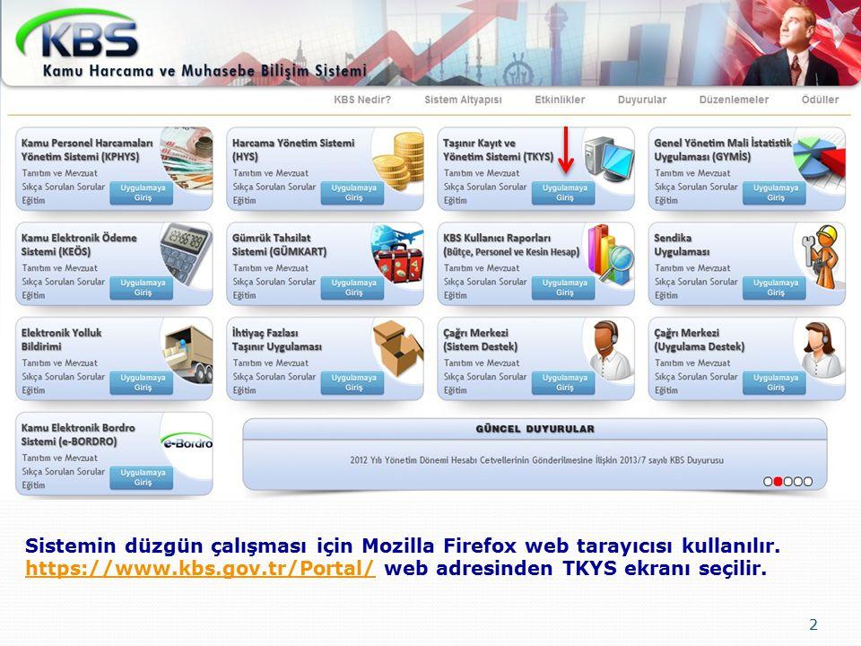 2 Sistemin düzgün çalışması için Mozilla Firefox web tarayıcısı kullanılır. https://www.kbs.gov.tr/Portal/ web adresinden TKYS ekranı seçilir. https:/