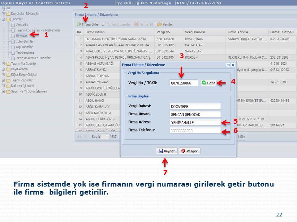 22 Firma sistemde yok ise firmanın vergi numarası girilerek getir butonu ile firma bilgileri getirilir. 1 2 3 4 5 6 7