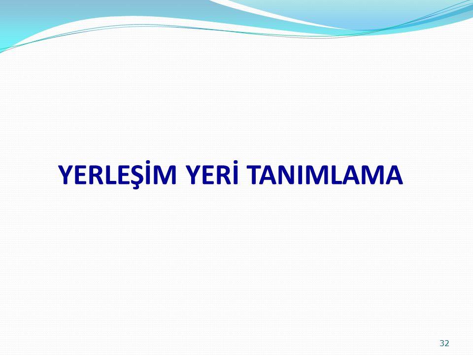 YERLEŞİM YERİ TANIMLAMA 32