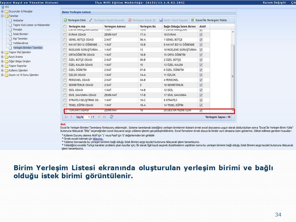 34 Birim Yerleşim Listesi ekranında oluşturulan yerleşim birimi ve bağlı olduğu istek birimi görüntülenir.
