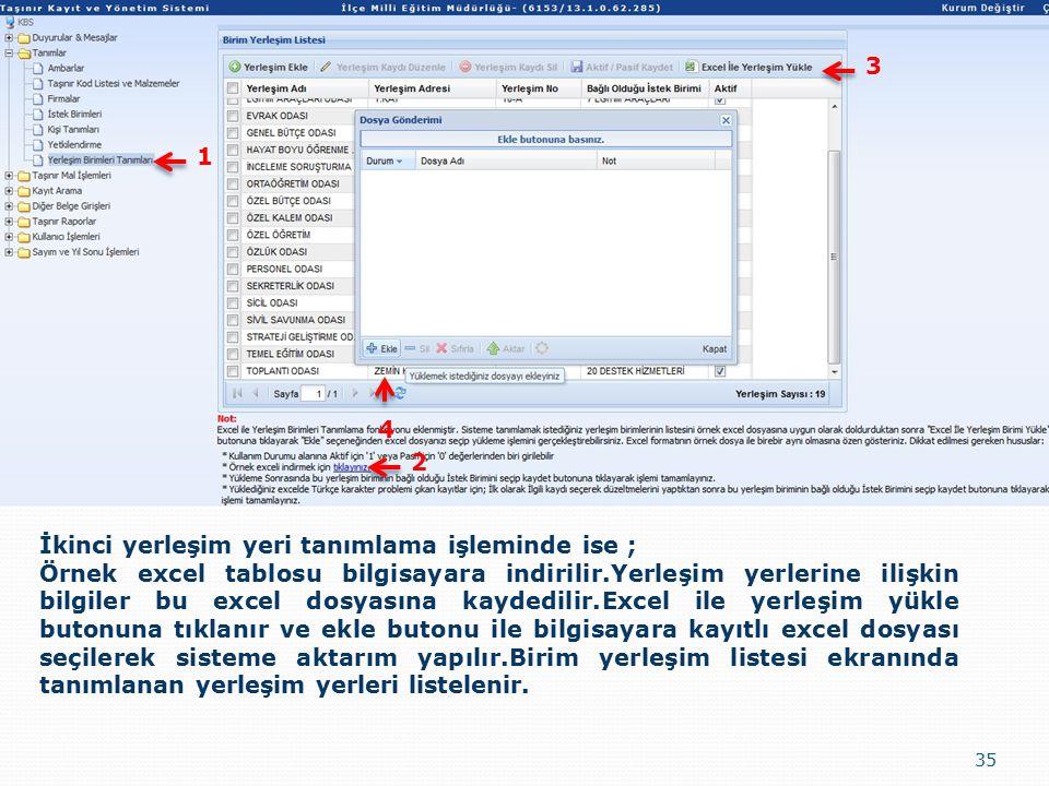 35 İkinci yerleşim yeri tanımlama işleminde ise ; Örnek excel tablosu bilgisayara indirilir.Yerleşim yerlerine ilişkin bilgiler bu excel dosyasına kaydedilir.Excel ile yerleşim yükle butonuna tıklanır ve ekle butonu ile bilgisayara kayıtlı excel dosyası seçilerek sisteme aktarım yapılır.Birim yerleşim listesi ekranında tanımlanan yerleşim yerleri listelenir.