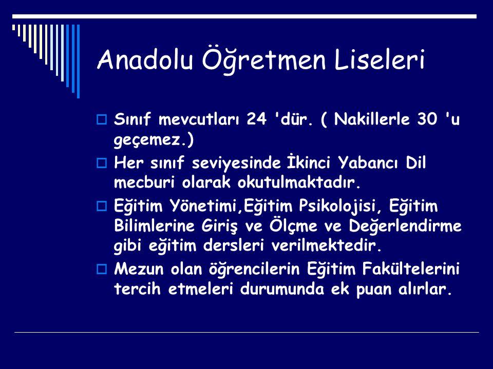 Anadolu Öğretmen Liseleri  Sınıf mevcutları 24 'dür. ( Nakillerle 30 'u geçemez.)  Her sınıf seviyesinde İkinci Yabancı Dil mecburi olarak okutulmak