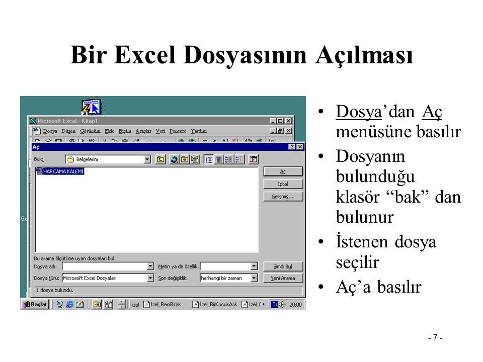 """- 7 - Bir Excel Dosyasının Açılması Dosya'dan Aç menüsüne basılır Dosyanın bulunduğu klasör """"bak"""" dan bulunur İstenen dosya seçilir Aç'a basılır"""