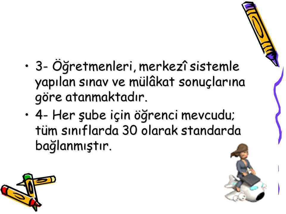3- Öğretmenleri, merkezî sistemle yapılan sınav ve mülâkat sonuçlarına göre atanmaktadır.3- Öğretmenleri, merkezî sistemle yapılan sınav ve mülâkat so