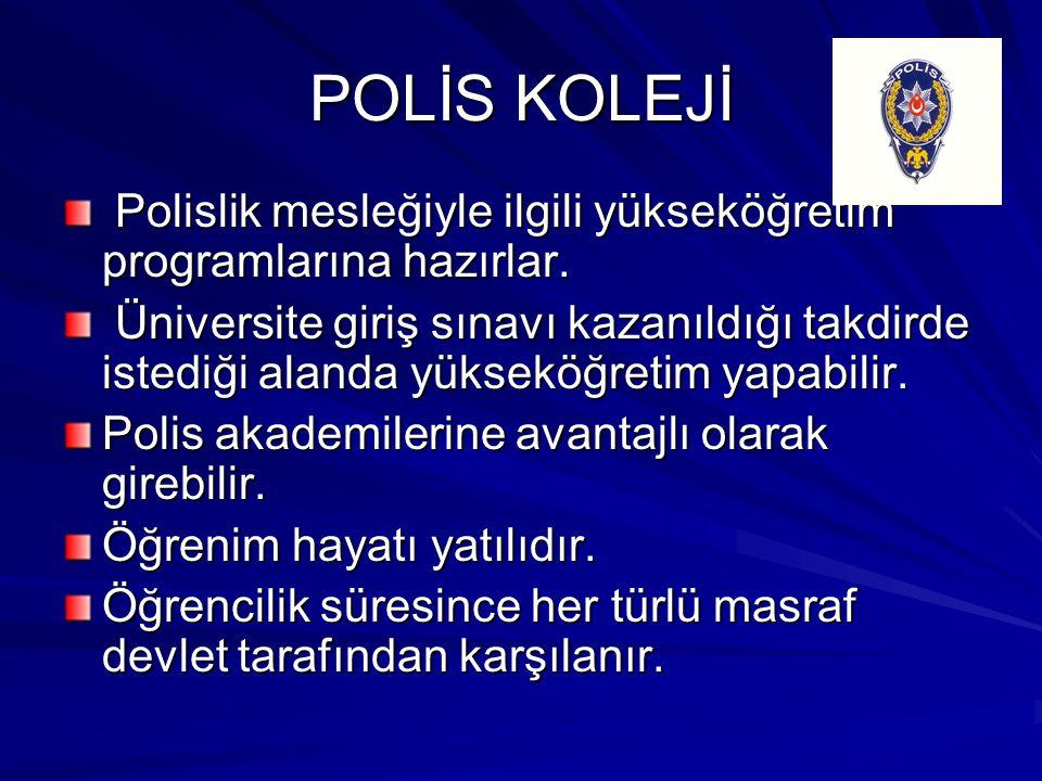 POLİS KOLEJİ Polislik mesleğiyle ilgili yükseköğretim programlarına hazırlar. Polislik mesleğiyle ilgili yükseköğretim programlarına hazırlar. Ünivers