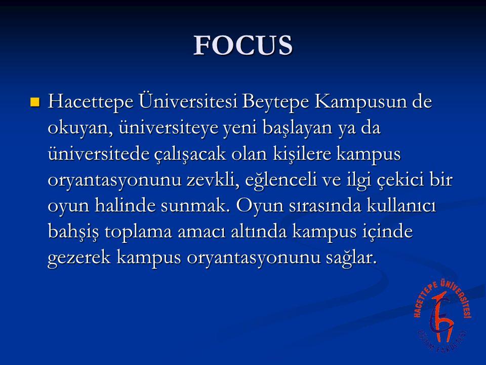 FOCUS Hacettepe Üniversitesi Beytepe Kampusun de okuyan, üniversiteye yeni başlayan ya da üniversitede çalışacak olan kişilere kampus oryantasyonunu zevkli, eğlenceli ve ilgi çekici bir oyun halinde sunmak.