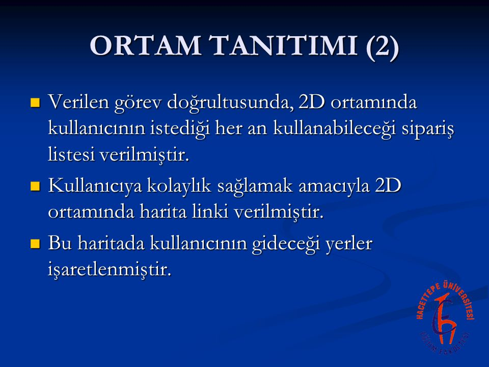 ORTAM TANITIMI (2) Verilen görev doğrultusunda, 2D ortamında kullanıcının istediği her an kullanabileceği sipariş listesi verilmiştir.