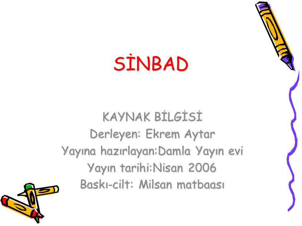 SİNBAD KAYNAK BİLGİSİ Derleyen: Ekrem Aytar Yayına hazırlayan:Damla Yayın evi Yayın tarihi:Nisan 2006 Baskı-cilt: Milsan matbaası