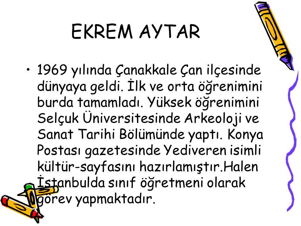 EKREM AYTAR 1969 yılında Çanakkale Çan ilçesinde dünyaya geldi.