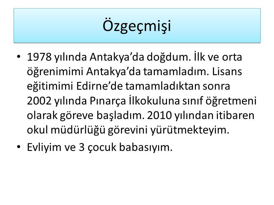 Özgeçmişi 1978 yılında Antakya'da doğdum. İlk ve orta öğrenimimi Antakya'da tamamladım. Lisans eğitimimi Edirne'de tamamladıktan sonra 2002 yılında Pı