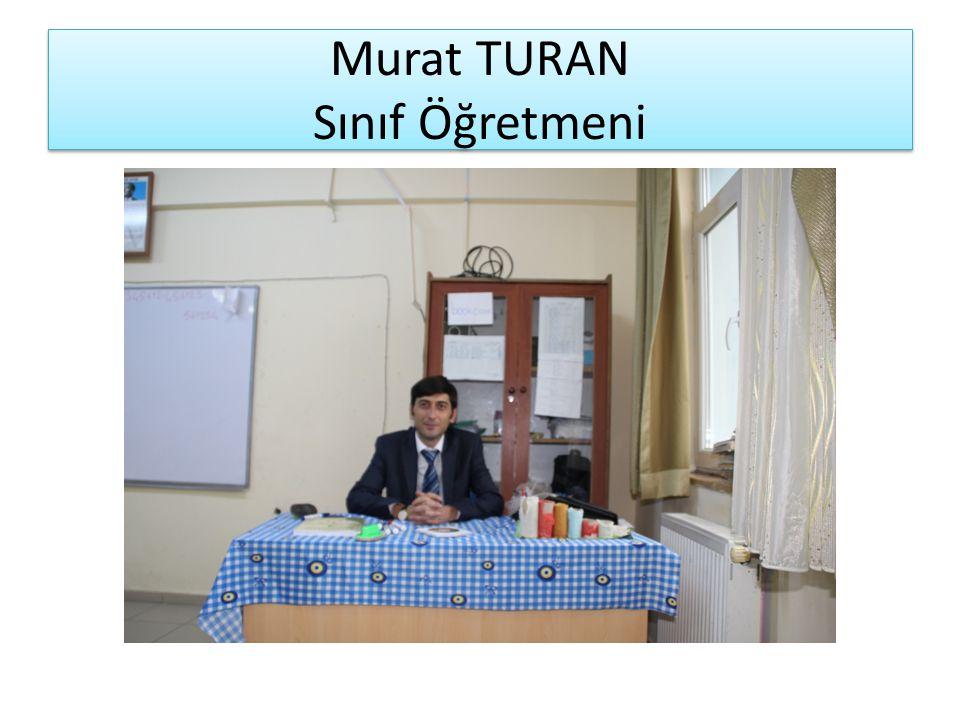 Murat TURAN Sınıf Öğretmeni