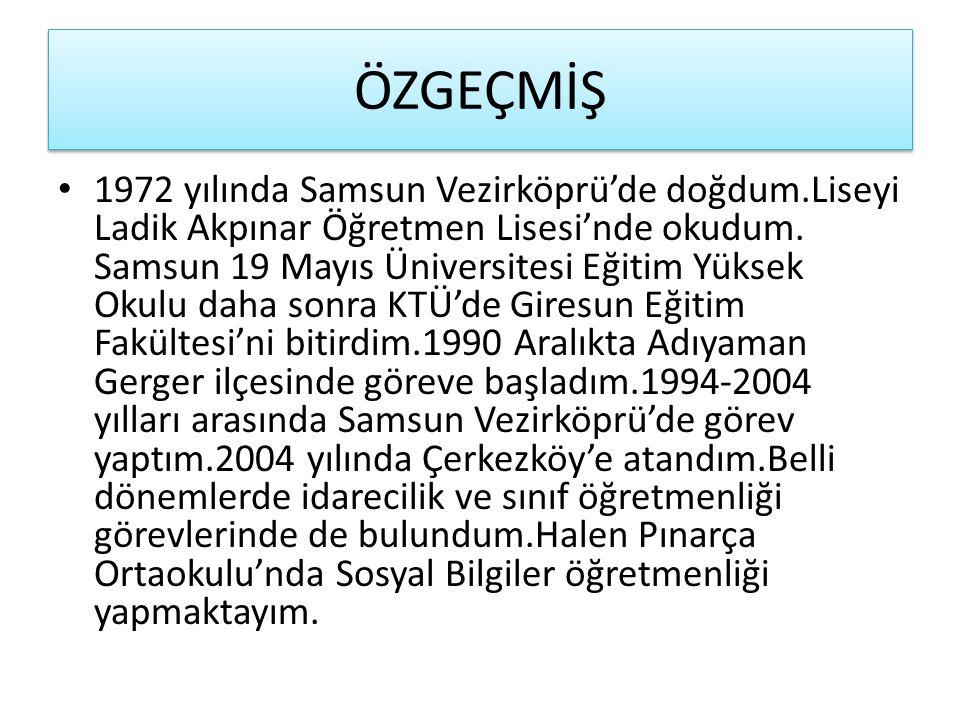 ÖZGEÇMİŞ 1972 yılında Samsun Vezirköprü'de doğdum.Liseyi Ladik Akpınar Öğretmen Lisesi'nde okudum. Samsun 19 Mayıs Üniversitesi Eğitim Yüksek Okulu da