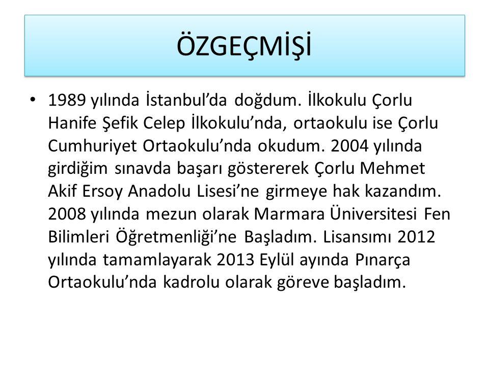 ÖZGEÇMİŞİ 1989 yılında İstanbul'da doğdum. İlkokulu Çorlu Hanife Şefik Celep İlkokulu'nda, ortaokulu ise Çorlu Cumhuriyet Ortaokulu'nda okudum. 2004 y