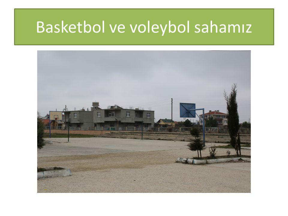 Basketbol ve voleybol sahamız