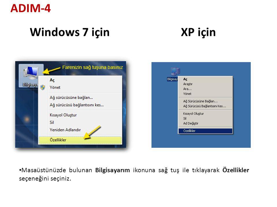 XP içinWindows 7 için Masaüstünüzde bulunan Bilgisayarım ikonuna sağ tuş ile tıklayarak Özellikler seçeneğini seçiniz.