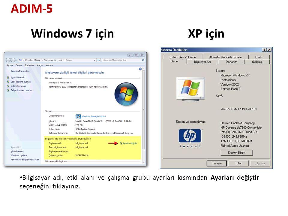 XP içinWindows 7 için Bilgisayar adı, etki alanı ve çalışma grubu ayarları kısmından Ayarları değiştir seçeneğini tıklayınız.