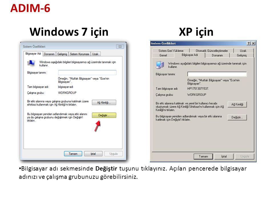 XP içinWindows 7 için Bilgisayar adı sekmesinde Değiştir tuşunu tıklayınız. Açılan pencerede bilgisayar adınızı ve çalışma grubunuzu görebilirsiniz. A