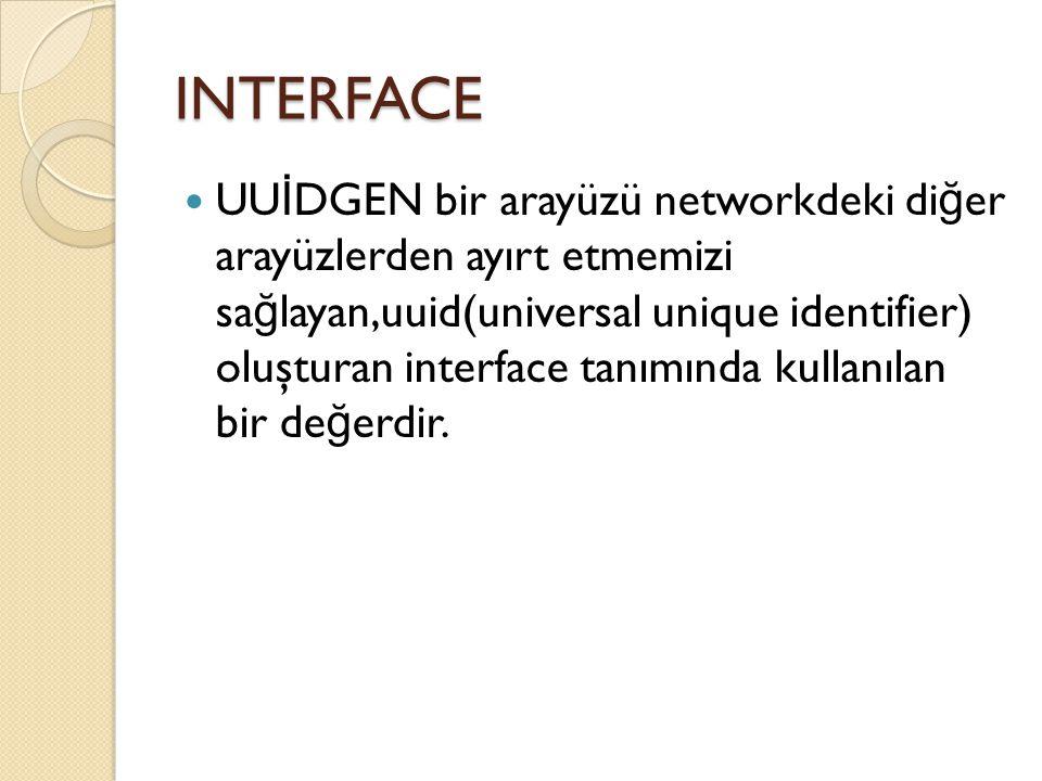 INTERFACE UU İ DGEN bir arayüzü networkdeki di ğ er arayüzlerden ayırt etmemizi sa ğ layan,uuid(universal unique identifier) oluşturan interface tanımında kullanılan bir de ğ erdir.