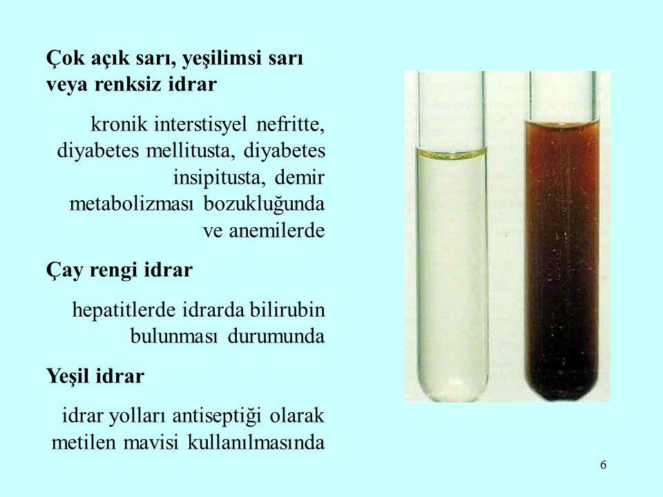 6 Çok açık sarı, yeşilimsi sarı veya renksiz idrar kronik interstisyel nefritte, diyabetes mellitusta, diyabetes insipitusta, demir metabolizması bozu