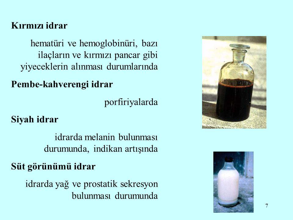 7 Kırmızı idrar hematüri ve hemoglobinüri, bazı ilaçların ve kırmızı pancar gibi yiyeceklerin alınması durumlarında Pembe-kahverengi idrar porfiriyala